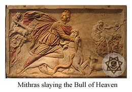 Mithras slaying the Bull of Heaven.